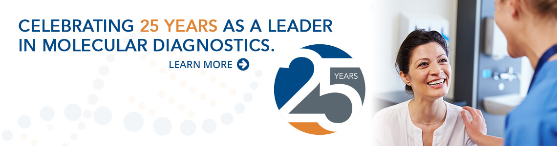 Celebrating 25 years as a leader in molecular diagnostics.